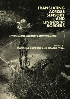 Translating Across Sensory and Linguistic Borders. Campbell & Vidal (Eds). Edited book